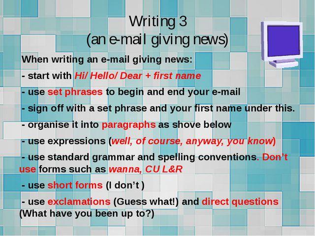 Writing 3 (an e-mail giving news) When writing an e-mail giving news: - start...