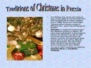 On Christmas Day, hymns and carols are sung. People gather in churches which