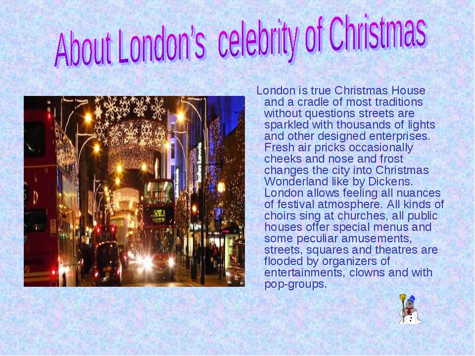 London is true Christmas House and a cradle of most traditions without quest...