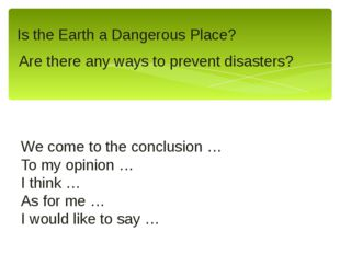 Is the Earth a Dangerous Place? Are there any ways to prevent disasters? We c