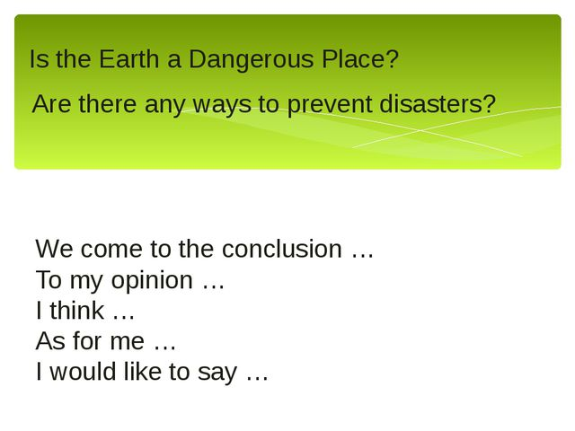 Is the Earth a Dangerous Place? Are there any ways to prevent disasters? We c...