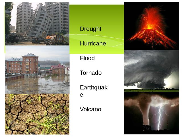 Drought  Hurricane  Flood Tornado  Earthquake Volcano