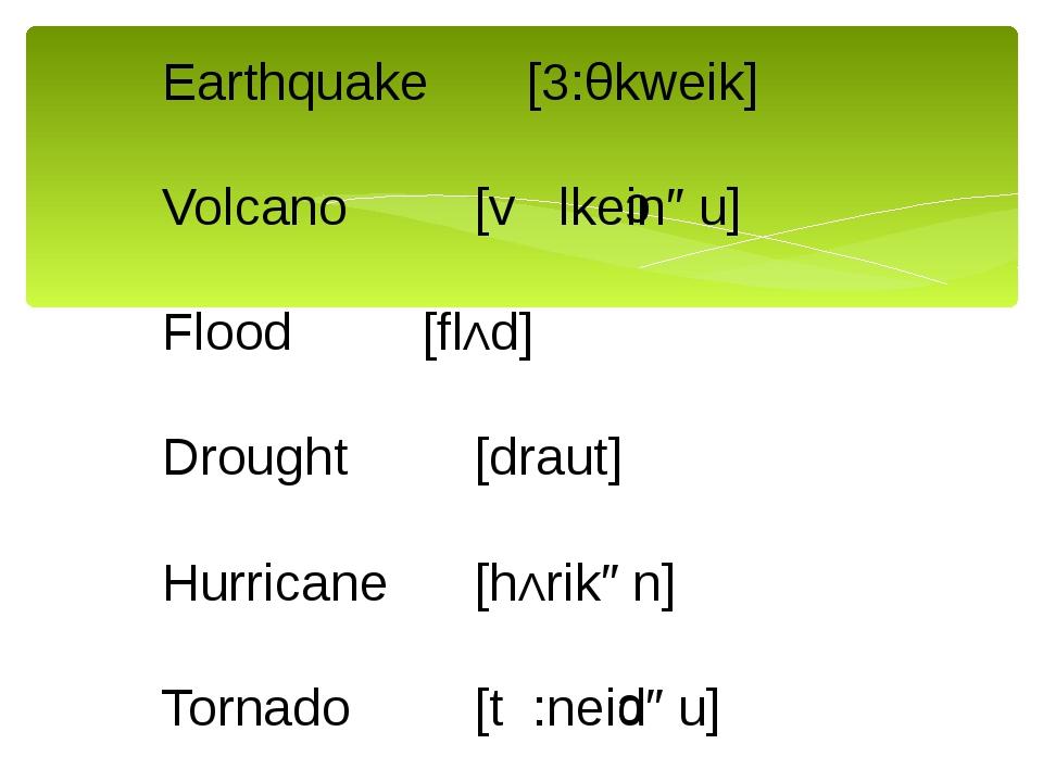 Earthquake[3:θkweik] Volcano[v lkeinəu] Flood[flΛd] Drought[draut]...