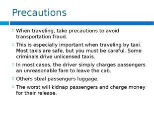 Precautions When traveling, take precautions to avoid transportation fraud. T