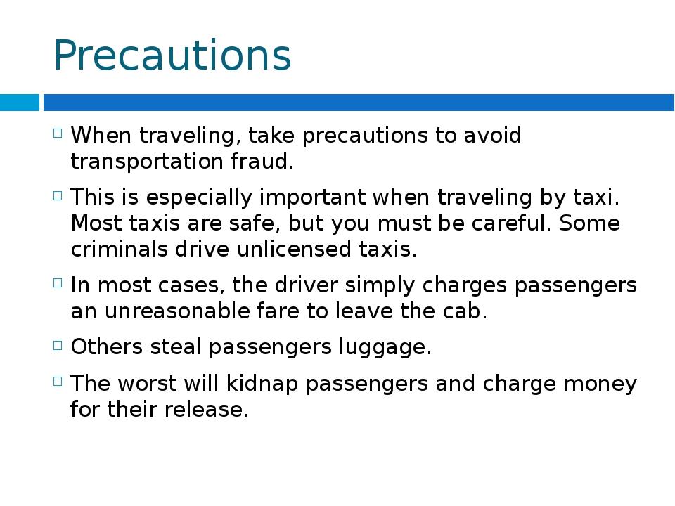 Precautions When traveling, take precautions to avoid transportation fraud. T...