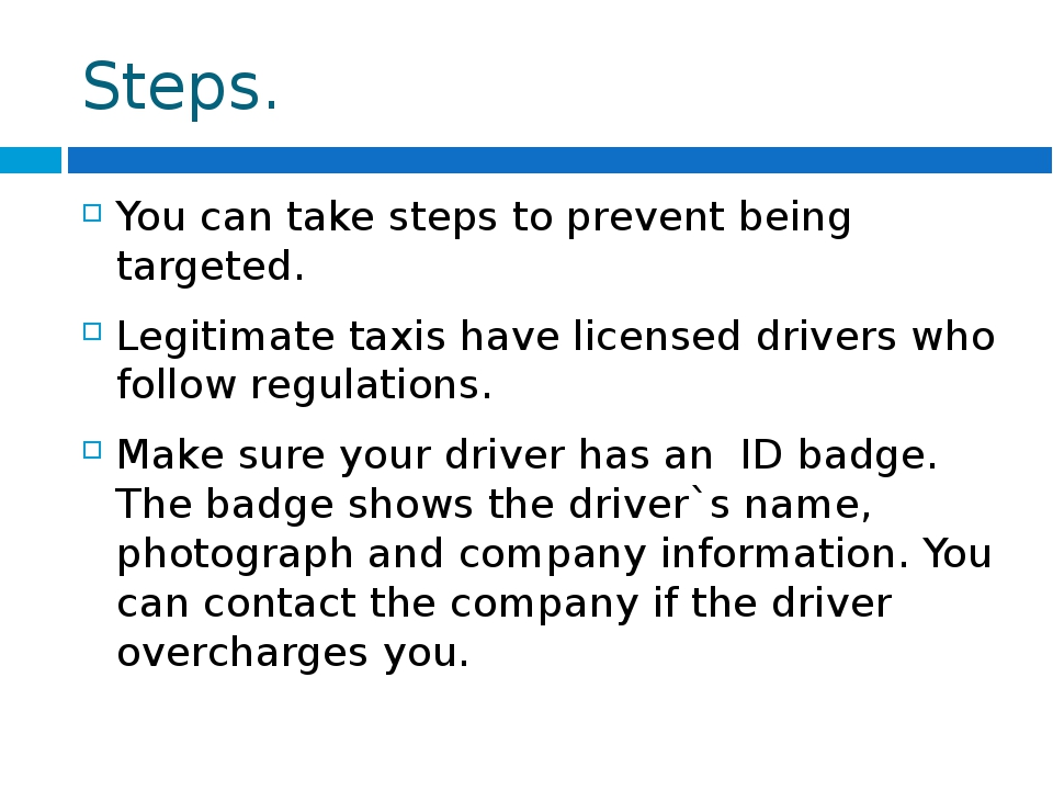 Steps. You can take steps to prevent being targeted. Legitimate taxis have li...