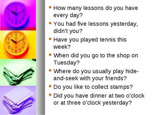 How many lessons do you have every day? You had five lessons yesterday, didn'