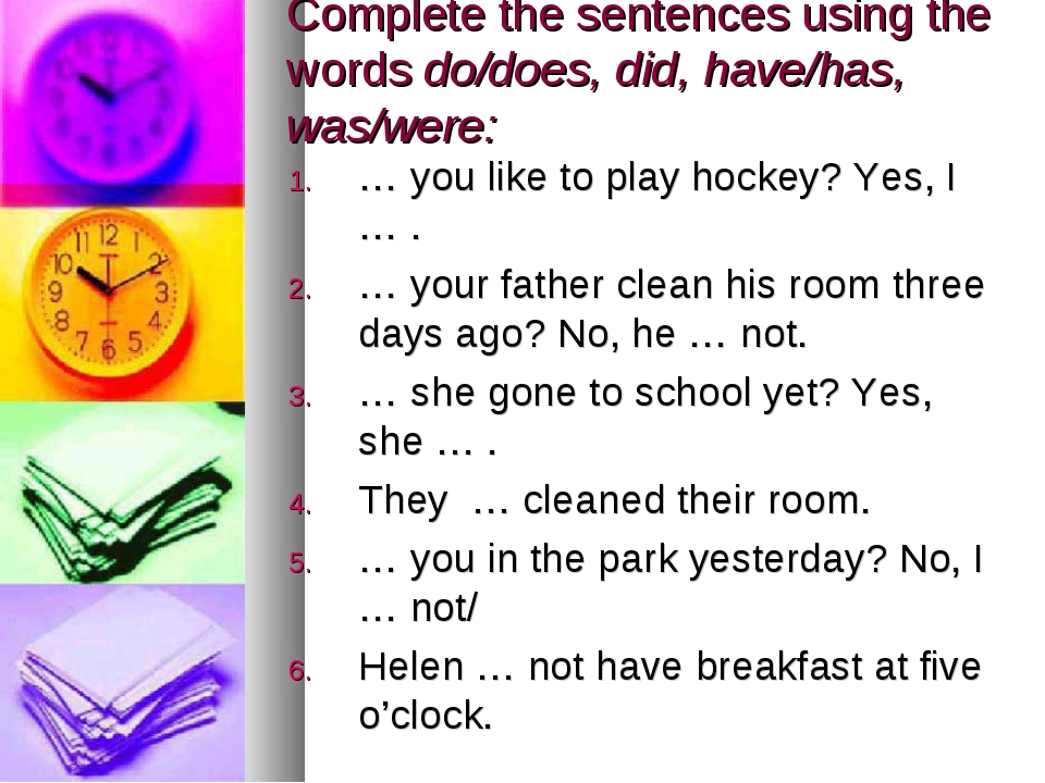 Complete the sentences using the words do/does, did, have/has, was/were: … yo...