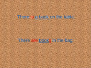 There is a book on the table. There are books in the bag.