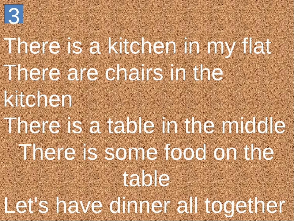 There is a kitchen in my flat There are chairs in the kitchen There is a tabl...