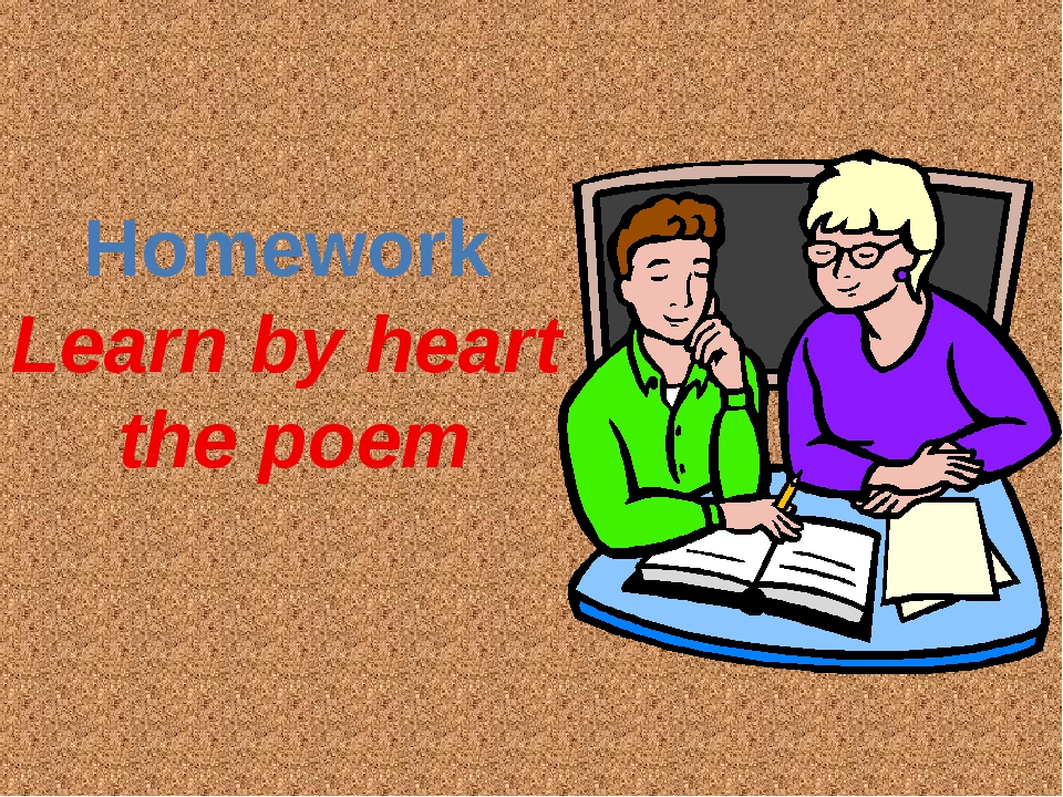Homework Learn by heart the poem