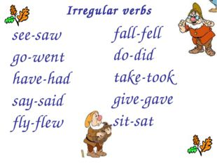 Irregular verbs see-saw go-went have-had say-said fly-flew fall-fell do-did t