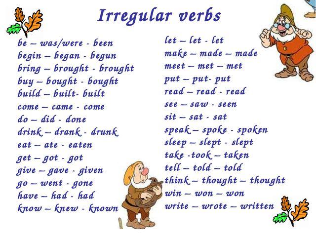 Irregular verbs be – was/were - been begin – began - begun bring – brought -...