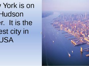 New York is on the Hudson River. It is the largest city in the USA