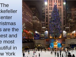 The Rockefeller Center Christmas trees are the largest and the most beautiful