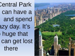 In Central Park you can have a rest and spend a lazy day. It's so huge that o