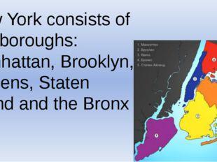 New York consists of five boroughs: Manhattan, Brooklyn, Queens, Staten Islan