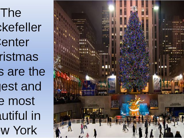 The Rockefeller Center Christmas trees are the largest and the most beautiful...