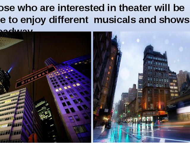 Those who are interested in theater will be able to enjoy different musicals...
