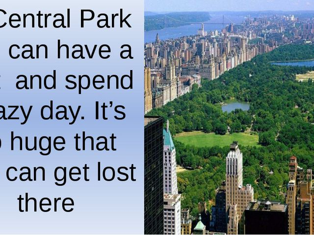 In Central Park you can have a rest and spend a lazy day. It's so huge that o...
