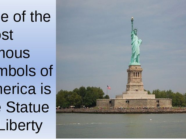 One of the most famous symbols of America is the Statue of Liberty