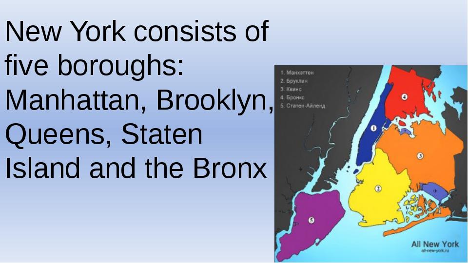 New York consists of five boroughs: Manhattan, Brooklyn, Queens, Staten Islan...