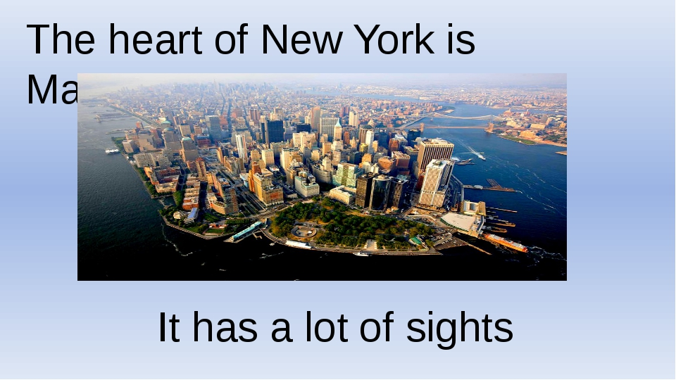The heart of New York is Manhattan It has a lot of sights
