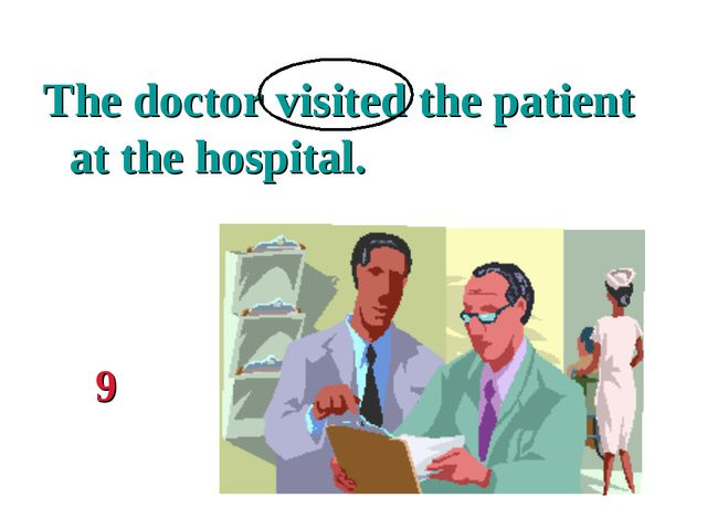 The doctor visited the patient at the hospital. 9