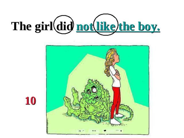 The girl did not like the boy. 10