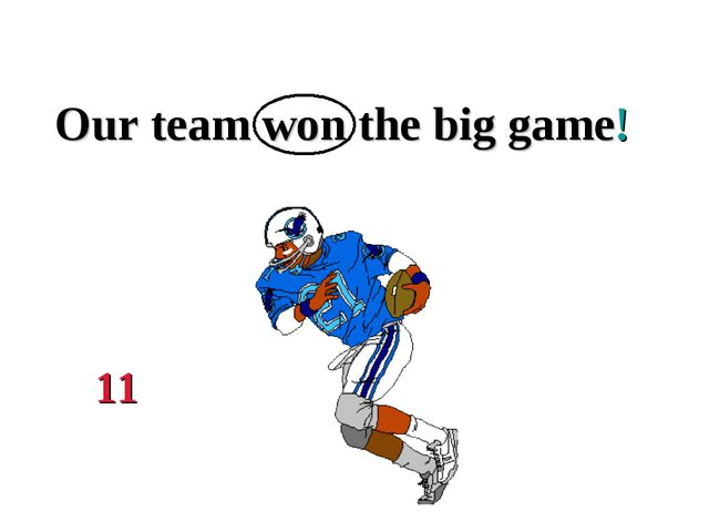 Our team won the big game! 11