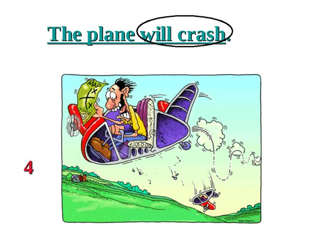 The plane will crash. 4