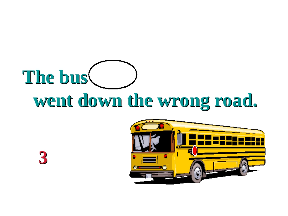 The bus went down the wrong road. 3