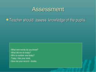 Assessment Teacher should assess knowledge of the pupils. -What new words do