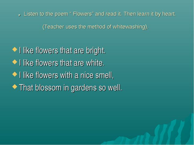 ". Listen to the poem "" Flowers"" and read it. Then learn it by heart. (Teacher..."