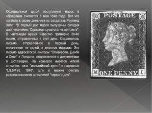 Официальной датой поступления марок в обращение считается 6 мая 1840 года. Во