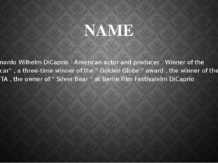 NAME Leonardo Wilhelm DiCaprio - American actor and producer . Winner of the