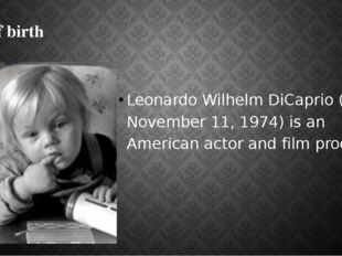 Date of birth Leonardo Wilhelm DiCaprio (born November 11, 1974) is an Americ