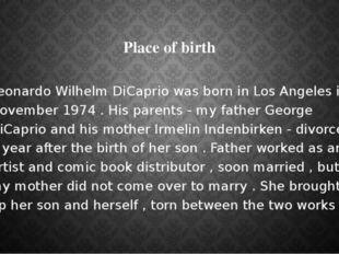 Place of birth Leonardo Wilhelm DiCaprio was born in Los Angeles in November