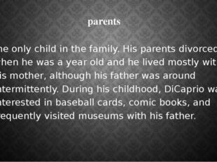 parents the only child in the family. His parents divorced when he was a year