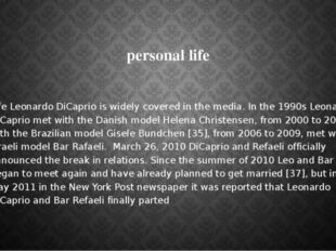 personal life Life Leonardo DiCaprio is widely covered in the media. In the
