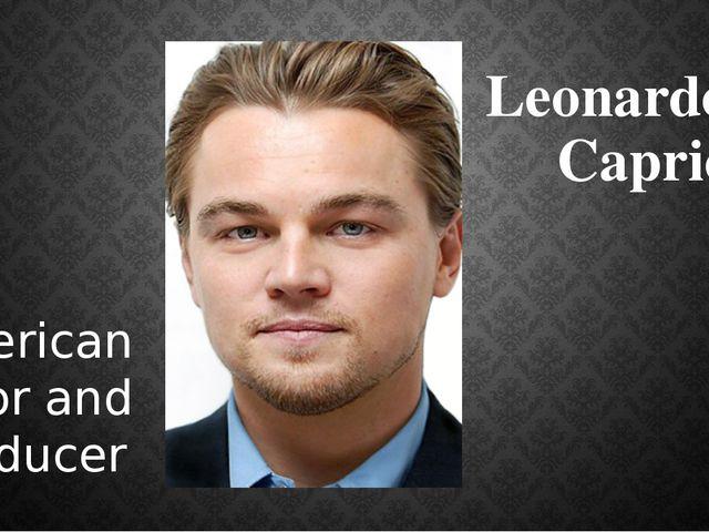 Leonardo Di Caprio American actor and producer