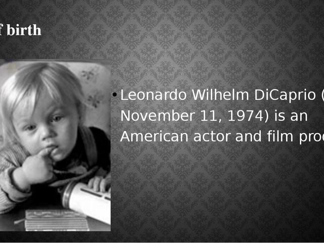 Date of birth Leonardo Wilhelm DiCaprio (born November 11, 1974) is an Americ...