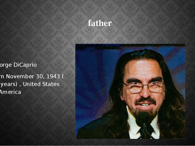 father George DiCaprio born November 30, 1943 ( 72 years) , United States of...