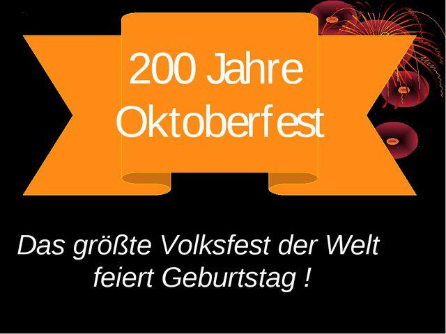 200 Jahre Oktoberfest Das größte Volksfest der Welt feiert Geburtstag !