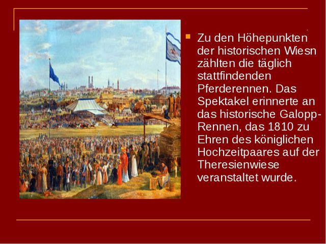Zu den Höhepunkten der historischen Wiesn zählten die täglich stattfindenden...