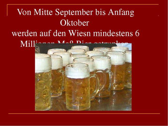 Von Mitte September bis Anfang Oktober werden auf den Wiesn mindestens 6 Mill...