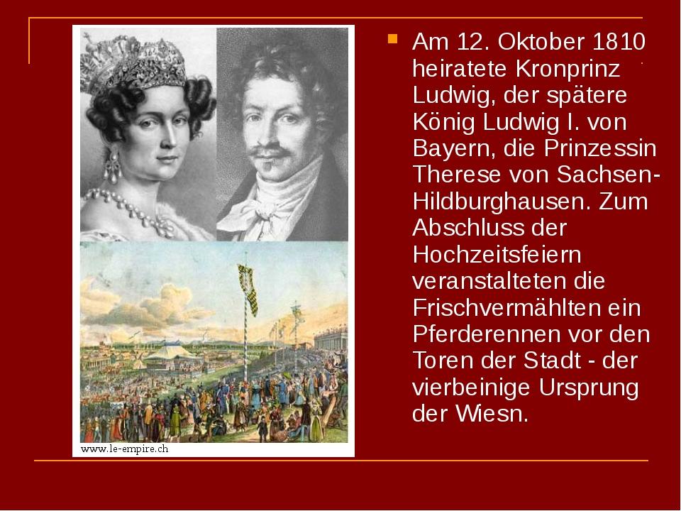 Am 12. Oktober 1810 heiratete Kronprinz Ludwig, der spätere König Ludwig I. v...