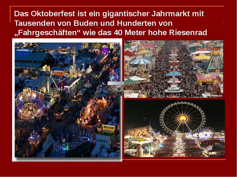 Das Oktoberfest ist ein gigantischer Jahrmarkt mit Tausenden von Buden und Hu...