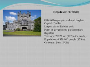 Republic Of Ireland Official languages: Irish and English Capital: Dublin Lar