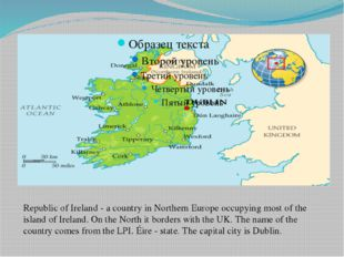 Republic of Ireland - a country in Northern Europe occupying most of the isla